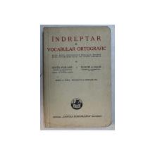 INDREPTAR SI VOCABULAR ORTOGRAFIC PENTRU UZUL INVATAMANTULUI DE TOATE GRADELE de SEXTIL PUSCARIU si TEODOR A . NAUM , 1941