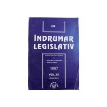 INDRUMAR LEGISLATIV  - INTOCMIT DUPA TEXTE OFICIALE CU : ADNOTARI SI COMENTARII , INDEX ALFABETIC , VOL. XII , DECEMBRIE 1997 de GHEORGHE TIGAERU , 2008