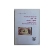INDRUMAR TEORETIC SI PRACTIC DE REGENERARE PARODONTALA PRIN TEHNICI DE ADITIE de ANCA SILVIA DUMITRIU , 2004