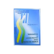 INDRUMATOR DE LUCRARI PRACTICE PENTRU PROTECTIA MUNCII de MUGUR PAUNESCU , 2005