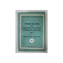 INDRUMATOR IN ARHIVELE STATULUI JUDETUL BACAU , VOLUMUL II , INDRUMATOARE ARHIVISTICE , NR. 15 , 1989