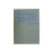 INDRUMATOR PENTRU ATELIERE MECANICE de G.S. GEORGESCU, EDITIA A 6  1978