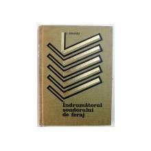 INDRUMATORUL SONDORULUI DE FORAJ de ION DRAVAT , 1973