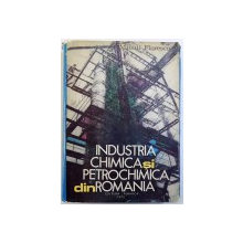 INDUSTRIA CHIMICA SI PETROCHIMICA DIN ROMANIA  - STUDII SI ARTICOLE de MIHAIL FLORESCU , 1972