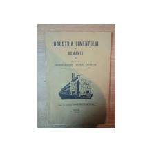 INDUSTRIA CIMENTULUI IN ROMANIA de GEORGE IOANITIU , NICOLAE COSTACHE , Bucuresti 1929