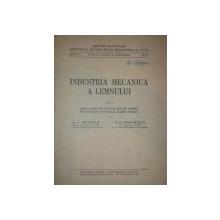 INDUSTRIAN MECANICA A LEMNULUI  VOL.I -amenajarea fabricelor, unelte pentru prelucrarea manuala, masini -uneltte   -D.A. SBURLAN SI N.G. GHELMEZIU, BUC. 1948