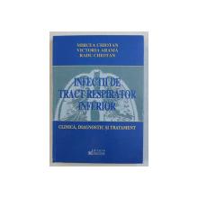 INFECTIILE DE TRACT RESPIRATOR INFERIOR  - CLINICA , DIAGNOSTIC SI TRATAMENT de MIRCEA CHIOTAN ...RADU CHIOTAN , 2004