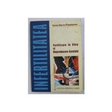INFERTILITATEA - FERTILIZARE IN VITRO SI REPRODUCERE ASISTATA de DENISA MARINA PROTOPOPESCU , 2001