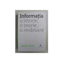 INFORMATIA  - O ISTORIE , O TEORIE , O REVARSARE de JAMES GLEICK , 2012