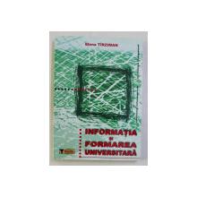 INFORMATIA SI FORMAREA UNIVERSITARA de ELENA TARZIMAN , 2003