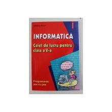 INFORMATICA , CAIET DE LUCRU PENTRU CLASA a V-a de LILIANA ARICI , 2003