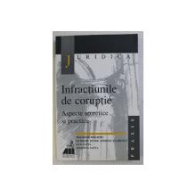 INFRACTIUNILE DE CORUPTIE , ASPECTE TEORETICE SI PRACTICE de THEODOR MREJERU , DUMITRU ANDREIU PETRE FLORESCU , 2000