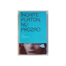 INGHITE PLATON , NU PROZAC ! de LOU MARINOFF , 2009