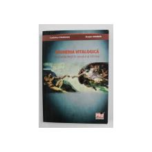 INGINERIA VITALOGICA - INGINERIA VIETII IN SECOLUL AL XXI - LEA de LADISLAU FRUMOSU si DOLPHI DRIMER , 2011 , DEDICATIE*