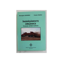 INGRASAMINTE ORGANICE - PROTECTIA CALITATII MEDIULUI de  GHEORGHE LIXANDRU si FEODOR FILIPOV , 2012 , DEDICATIE *