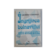 INGRIJIREA BOLNAVULUI  -REPERE ISTORICE SI ETICE de LUCRETIA CLOCOTICI , 1996
