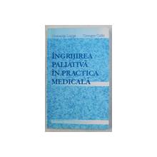 INGRIJIREA PALIATIVA IN PRACTICA MEDICALA de ROMANTA LUPSA si CSONGOR CSIKI , 2003
