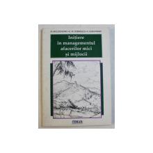 INITIERE IN MANAGEMENTUL AFACERILOR MICI SI MIJLOCII de M . MOLDOVEANU ...V . IOAN  - FRANC , 1998