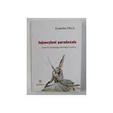 INJONCTIUNI PARADOXALE - ESEURI DE ANTROPOLOGIE PSIHOLOGICA SI POLITICA de ECATERINA MORAR , 2005