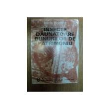 INSECTE DAUNATOARE BUNURILOR DE PATRIMONIU de MARIA MUSTATA , Iasi 1998