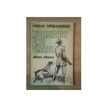 INSEMNARILE UNUI VANATOR de MIHAI MOSANDREI , 1985