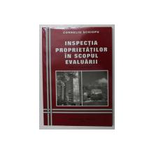 INSPECTIA PROPRIETATILOR IN SCOPUL EVALUARII , EDITIA A DOUA de CORNELIU SCHIOPU , 2006