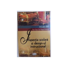 INSPECTIA SCOLARA SI DESIGN - UL  INSTRUCTIONAL de IOAN JINGA si ION NEGRET -DOBRIDOR , 2004