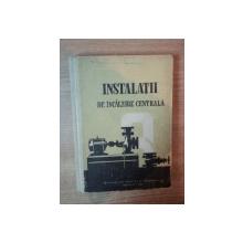 INSTALATII DE INCALZIRE CENTRALA , MANUAL PENTRU SCOLILE TEHNICE DE MAISTRI de ILIE IONESCU , 1960