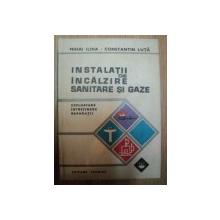 INSTALATII DE INCALZIRE SANITARE SI GAZE de MIHAI ILINA , CONSTANTIN LUTA , 1974