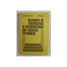 INSTALATII DE MECANIZARE SI AUTOMATIZARE DIN SCHELELE PETROLIERE de D.N. NESTORESCU si FL. NEAGOE , 1985