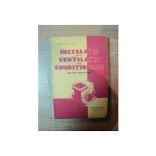 INSTALATII DE VENTILATIE SI CONDITIONARE , PENTRU SCOLILE TEHNICE DE MAISTRI  de IONESCU ILIE , Bucuresti 1964