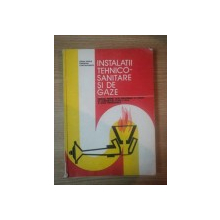 INSTALATII TEHNICO-SANITARE SI DE GAZE de STEFAN VINTILA , GHEORGHE CONSTANTINESCU , 1982