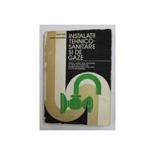 INSTALATII TEHNICO - SANITARE SI DE GAZE - MANUAL PENTRU LICEE INDUSTRIALE , CLASA A XI-A de STEFAN VINTILA si GHEORGHE CONSTANTINESCU , 1982