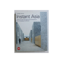 INSTANT ASIA  - FAST FORWARD THROUGH THE ARCHITECTURE OF A CHANGING CONTINENT by JOSEPH GRIMA , 2008