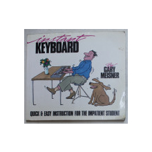 INSTANT KEYBOARD - QUICK & EASY INSTRUCTION FOR THE IMPATIENT STUDENT by GARY MEISNER , 1987
