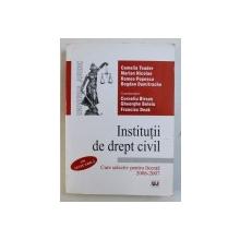 INSTITUTII DE DREPT CIVIL - CURS SELECTIV PENTRU LICENTA 2006 -  2007 , de CAMELIA TOADER ...BOGDAN DUMITRACHE , 2006