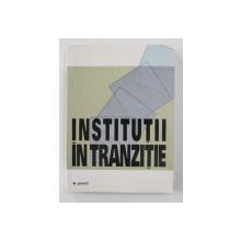 INSTITUTII IN TRANZITIE , editor ADRIAN MIROIU , 2002