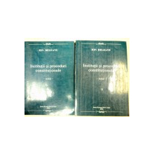 INSTITUTII SI PROCEDURI CONSTITUTIONALE 2 VOLUME -ION DELEANU