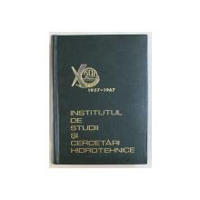 INSTITUTUL DE STUDII SI CERCETARI HIDROTEHNICE , 10 ANI DE ACTIVITATE , 1957 - 1967 , APARUTA 1967
