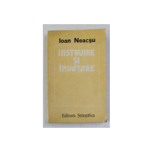 INSTRUIRE SI INVATARE - TEORII , MODELE , INVATARE de IOAN NEACSU , 1990