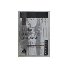 INSULTA SI CALOMNIA PRIN PRESA de CORNELIU TURIANU , 2000 *CONTINE SUBLINIERI IN TEXT