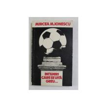 INTALNIRI CARE SE UITA GREU ...DIN JURNALUL UNUI CRONICAR DE FOTBAL de MIRCEA M. IONESCU , 1981