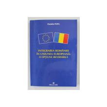INTEGRAREA ROMANIEI IN UNIUNEA EUROPEANA - O OPTIUNE IREVERSIBILA de DANIELA POPA , 2006