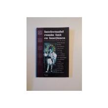 INTELECTUALUL ROMAN FATA CU INACTIUNEA IN JURUL UNEI SCRISORI DE G.M. TAMAS , BUCURESTI 2002