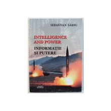 INTELLIGENCE AND POWER / INFORMATIE SI PUTERE de SEBASTIAN SARBU , 2018