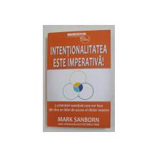 INTENTIONALITATEA ESTE IMPERATIVA ! de MARK SANBORN , 3 SCHIMBARI ESENTIALE CARE VOR FACE DIN TINU UN LIDER ..., 2021