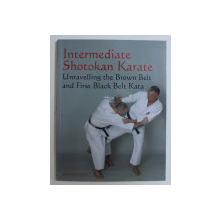 INTERMEDIATE SHOTOKAN KARATE , UNRAVELLING THE BROWN BELT AND FIRST BLACK BELT KATA by ASHLEY CROFT , 2009