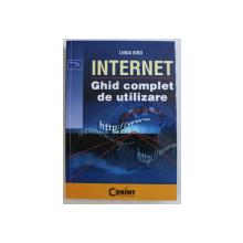 INTERNET , GHID COMPLET DE UTILIZARE de LINDA BIRD , 2008
