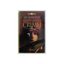 INTERPRETAREA CRIMEI de JED RUBENFELD , 2007
