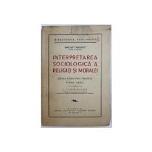 INTERPRETAREA SOCIOLOGICA A RELIGIEI SI MORALEI  - SCOALA SOCIOLOGICA FRANCEZA - STUDIU CRITIC de EMILIAN VASILESCU , 1936